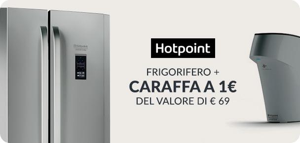 Frigoroferi Hotpoint + caraffa a 1 euro