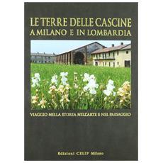Le terre delle cascine a Milano e in Lombardia. Viaggio nella storia nell'arte e nel paesaggio