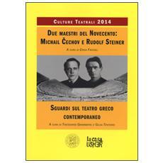 Due maestri del Novecento: Michail Cechov e Rudolf Steiner. Sguardi sul teatro greco contemporaneo. Culture teatrali 2014
