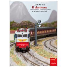 Plasticone. . . come inventarsi, costruire e godersi un bel plastico ferroviario (Il)