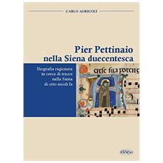 Pier Pettinaio nella Siena duecentesca. Biografia ragionata in cerca di tracce nella Siena di otto secoli fa