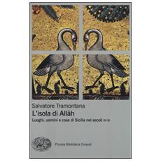 L'isola di Allah. Luoghi, uomini e cose di Sicilia nei secoli IX-XI