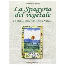 La spagyria dei vegetali. Le occulte meraviglie della natura