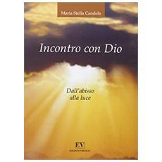 Incontro con Dio. Dall'abisso alla luce. Vol. 1
