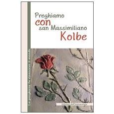 Preghiamo con san Massimiliano Kolbe