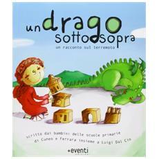 Un drago sottosopra. Una storia scritta dai bambini delle scuola elementari di Cuneo e Ferrara insieme a Luigi Dal Cin