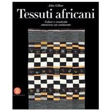 Tessuti africani. Colore e creativit� attraverso un continente. Ediz. illustrata