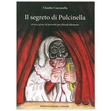 Canzanella, Claudio. - Il Segreto Di Pulcinella. Ovvero Gioco Di Proverbi Per Filosofi Dilettanti.