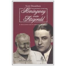 Hemingway contro Fitzgerald. Il racconto di un'amicizia difficile