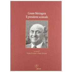 Cesare Merzagora. Il presidente scomodo