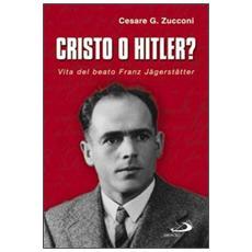 Cristo o Hitler? Vita del beato Franz Jäegerstäetter