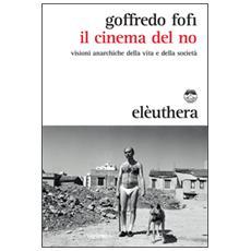 Cinema del no. Visioni anarchiche della vita e della societ� (Il)