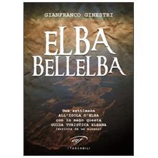 Elba bellelba. Una settimana all'isola d'Elba con in mano questa guida turistica elbana (scritta da un elbano)