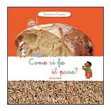 Come si fa il pane? Scopriamo insieme