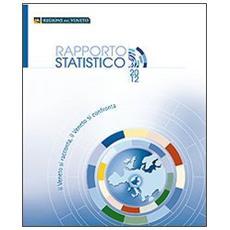 Rapporto statistico 2012. Il Veneto si racconta, il Veneto si confronta