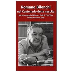Romano Bilenchi nel centenario della nascita. Atti dei Convegni (Milano-Colle Val d'Elsa ottobre-novembre 2009)