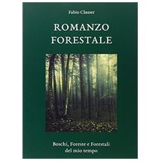 Romanzo forestale. Boschi, foreste e forestali del mio tempo