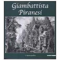 Giambattista Piranesi. L'opera grafica. Catalogo della mostra (Inveruno, 14 novembre 2009-6 gennaio 2010)