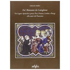 Fra' Mansueto da Castiglione. Un legato apostolico presso Pisa, Firenze, Londra e Parigi alla metà del Duecento