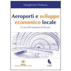Aeroporti e sviluppo economico locale. Il caso dell'aeroporto di Pescara