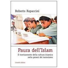 Paura dell'Islam. Il travisamento della cultura islamica nella genesi del terrorismo