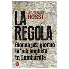 Regola. Giorno per giorno la 'ndrangheta in Lombardia (La)