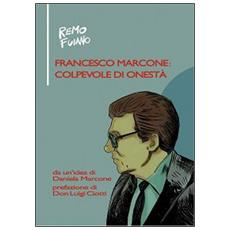 Francesco Marcone: colpevole di onestà