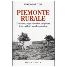 Piemonte rurale. Tradizioni, segni materiali, religiosit�, feste e riti nel mondo contadino