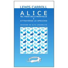 Alice nel paese delle meraviglie e Attraverso lo specchio. Ediz. a caratteri grandi