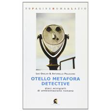 Otello Metafora detective. Dieci minigialli di ambientazione romana