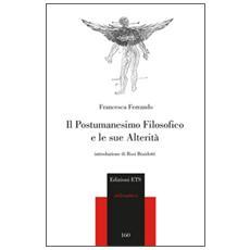 Postumanesimo filosofico e le sue alterit� (Il)