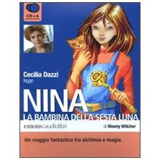 Nina, la bambina della sesta luna letto da Cecilia Dazzi. Audiolibro. 6 CD Audio