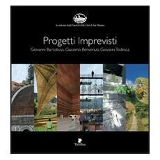 Progetti imprevisti. Giovanni Bartolozzi, Giacomo Benvenuti, Giovanni Todesca
