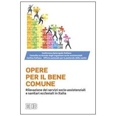 Opere per il bene comune. Rilevazione dei servizi socio-assistenziali e sanitari ecclesiali in Italia