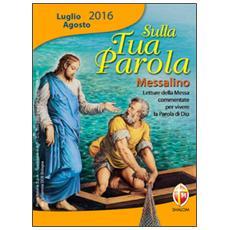 Sulla tua parola. Messalino luglio-agosto 2016. Letture della messa commentate per vivere la parola di Dio