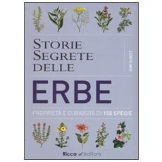 Storie segrete delle erbe. Proprietà e curiosità di 150 specie
