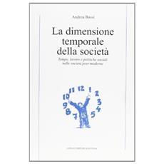 La dimensione temporale della società. Tempo, lavoro e politiche sociali nelle società post-moderne