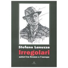 Irregolari. Autori tra Firenze e l'Europa