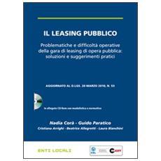Il leasing pubblico. Problematiche e difficoltà operative della gara di leasing di opera pubblica: soluzioni e suggerimenti pratici. Con CD-ROM