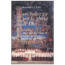 Dare bellezza per la gloria di Dio. Discorso alla Cappella Musicale Pontificia Sistina
