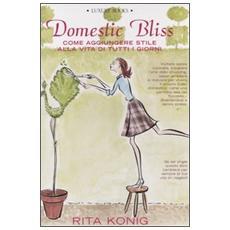 Domestic Bliss. Come aggiungere stile alla vita di tutti i giorni