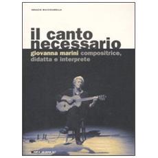 Il canto necessario. Giovanna Marini compositrice, didatta e interprete. Con CD audio