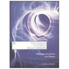 Un fisico delle origini. Heidegger, la scienza e il rapporto con la natura