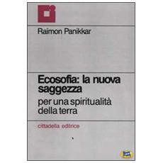 Ecosofia: la nuova saggezza. Per una spiritualità della terra