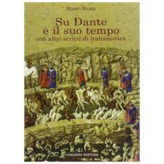 Su Dante e il suo tempo. Con altri scritti di italianistica