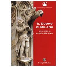 Il duomo di Milano. Una storia lunga 600 anni