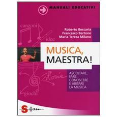 Musica, maestra! Ascoltare, fare, conoscere e abitare la musica