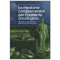 Le medicine complementari per il paziente oncologico. Sviluppo e opportunità dell'oncologia integrata