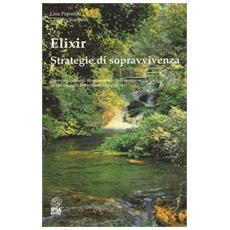 Elixir. Strategie di sopravvivenza. Comportamenti responsabili dell'uomo ecologico