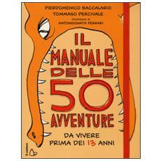 Manuale delle 50 avventure da vivere prima dei 13 anni (Il)